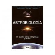 Libro ASTROBIOLOGÍA. UN PUENTE ENTRE EL BIG BANG Y LA VIDA Editorial A