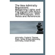 The New Admiralty Regulations Respecting Lights and Fog Signals with Notes and References by Great Britain Adm Frederic Thomas Pratt