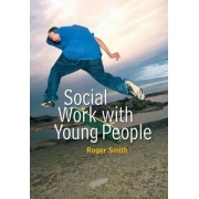 Social Work with Young People by Roger Smith
