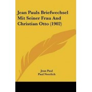 Jean Pauls Briefwechsel Mit Seiner Frau and Christian Otto (1902) by Jean Paul