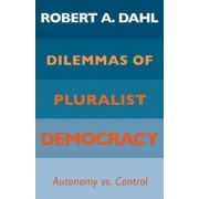 Dilemmas of Pluralist Democracy by Robert A. Dahl