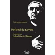 Parfumul de guayaba. Convorbiri cu Gabriel Garcia Marquez - Editia a II-a