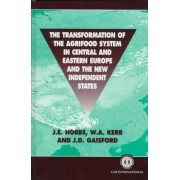 The Transformation of the Agri-food System in Central and Eastern Europe and the New Independent States by J. E. Hobbs