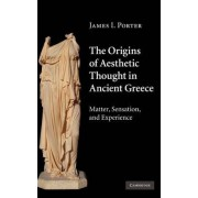 The Origins of Aesthetic Thought in Ancient Greece by James I. Porter
