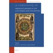 A Companion to Observant Reform in the Late Middle Ages and Beyond by James D. Mixson