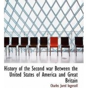 History of the Second War Between the United States of America and Great Britain by Charles Jared Ingersoll