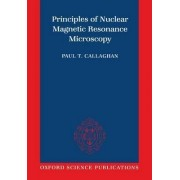 Principles of Nuclear Magnetic Resonance Microscopy by Paul T Callaghan