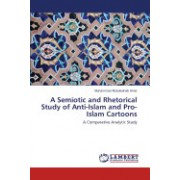A Semiotic and Rhetorical Study of Anti-Islam and Pro-Islam Cartoons