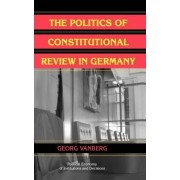 The Politics of Constitutional Review in Germany by Georg Vanberg