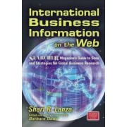 International Business Information on the Web: Searcher Magazine's Guide to Sites & Strategies for Global Business Research by Sheri R. Lanza