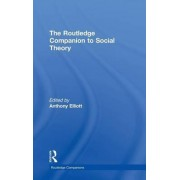 The Routledge Companion to Social Theory by Anthony Elliott