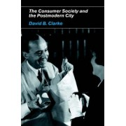 Consumer Society and the Postmodern City by David B. Clarke