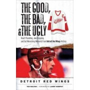 The Good, the Bad, and the Ugly Detroit Red Wings by Ted Kulfan