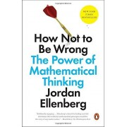 Jordan Ellenberg How Not To Be Wrong. The Power Of Mathematical Thinking