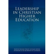 Leadership in Christian Higher Education by Michael Wright