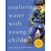 Exploring Water with Young Children Teacher's Guide by Ingrid Chalufour