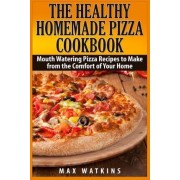 The Healthy Homemade Pizza Cookbook by Max Watkins
