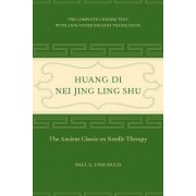 Huang Di Nei Jing Ling Shu: The Ancient Classic on Needle Therapy