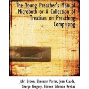 The Young Preacher's Manual Microboth or a Collection of Treatises on Preaching Comprising by John Brown