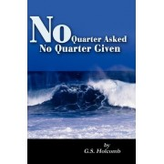 No Quarter Asked No Quarter Given by G S Holcomb