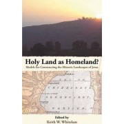 Holy Land as Homeland? Models for Constructing the Historic Landscapes of Jesus by Keith W. Whitelam