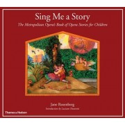 Sing ME a Story: the Metropolitan Opera's Book of Opera Stories by Jane Rosenberg