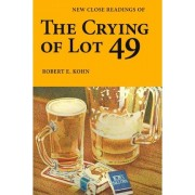 New Close Readings of the Crying of Lot 49 by Robert E Kohn