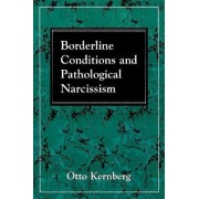 Borderline Conditions and Pathological Narcissism by Otto F. Kernberg