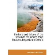 The Lore and Th Lure of the Yosemite the Indians Their Customs, Legends and Beliefs by Herbert Earl Wilson