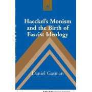Haeckel's Monism and the Birth of Fascist Ideology by Daniel Gasman