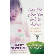 Call Me When You Get To Heaven by Jacky Newcomb