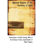 Biennial Reports of the Secretary of State by Office Of the Secret Of Public Printing