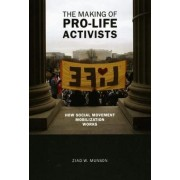 The Making of Pro-life Activists by Ziad W. Munson