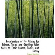 Recollections of Fly Fishing for Salmon, Trout, and Grayling by Edward Hamilton