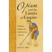 Opium and the Limits of Empire by David Anthony Bello