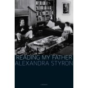 Reading My Father by Alexandra Styron