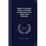 Shells of Land and Water; A Familiar Introduction to the Study of the Mollusks