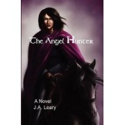 The Angel Hunter by J A Leary