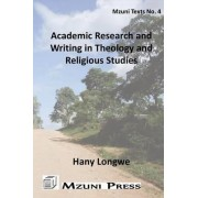 Academic Research and Writing in Theology and Religious Studies by Hany Longwe