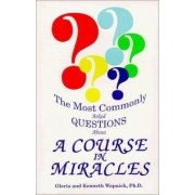 The Most Commonly Asked Questions about a Course in Miracles by Gloria Wapnick
