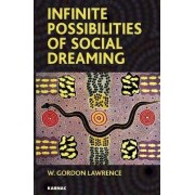Infinite Possibilities of Social Dreaming by W. Gordon Lawrence