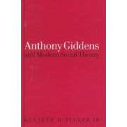 Anthony Giddens and Modern Social Theory by Kenneth Tucker