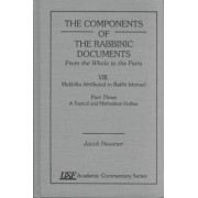 Components of the Rabbinic Documents, from the Whole to the Parts by Jacob Neusner
