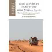 From Empires to NGOs in the West African Sahel by Gregory Mann
