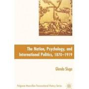 Nation, Psychology, and International Politics, 1870-1919 by Professor of International History Glenda Sluga