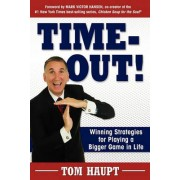 Time-Out! Winning Strategies for Playing a Bigger Game in Life by Tom Haupt