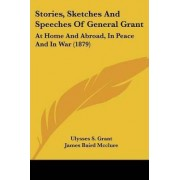 Stories, Sketches and Speeches of General Grant by Ulysses S Grant