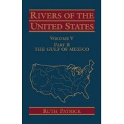 Rivers of the United States: Gulf of Mexico v. 5 by Ruth Patrick