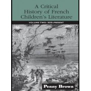 Critical History of French Children's Literature: 1830-present Volume 2 by Penelope E. Brown