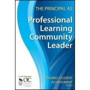The Principal as Professional Learning Community Leader by Ontario Principals Council